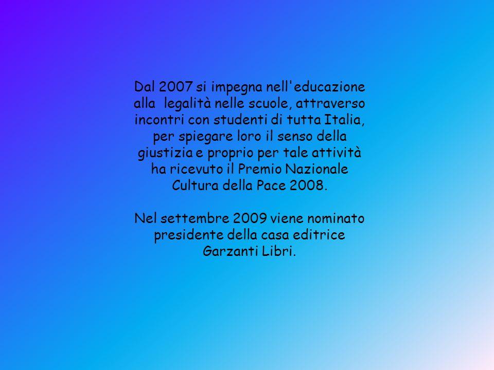 Dal 2007 si impegna nell educazione alla legalità nelle scuole, attraverso incontri con studenti di tutta Italia, per spiegare loro il senso della giustizia e proprio per tale attività ha ricevuto il Premio Nazionale Cultura della Pace 2008.