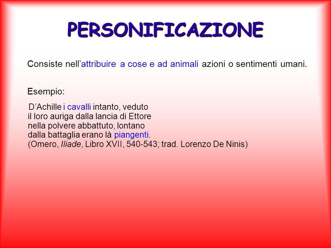 PERSONIFICAZIONEConsiste nell'attribuire a cose e ad animali azioni o sentimenti umani. Esempio: