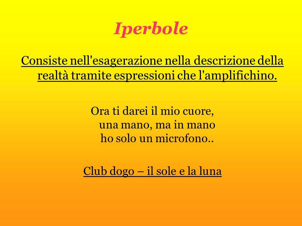 Iperbole Consiste nell esagerazione nella descrizione della realtà tramite espressioni che l amplifichino.