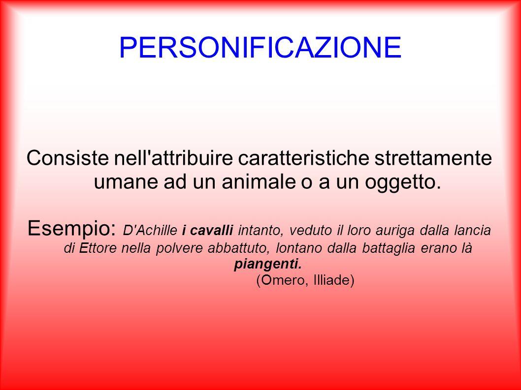 PERSONIFICAZIONE Consiste nell attribuire caratteristiche strettamente umane ad un animale o a un oggetto.