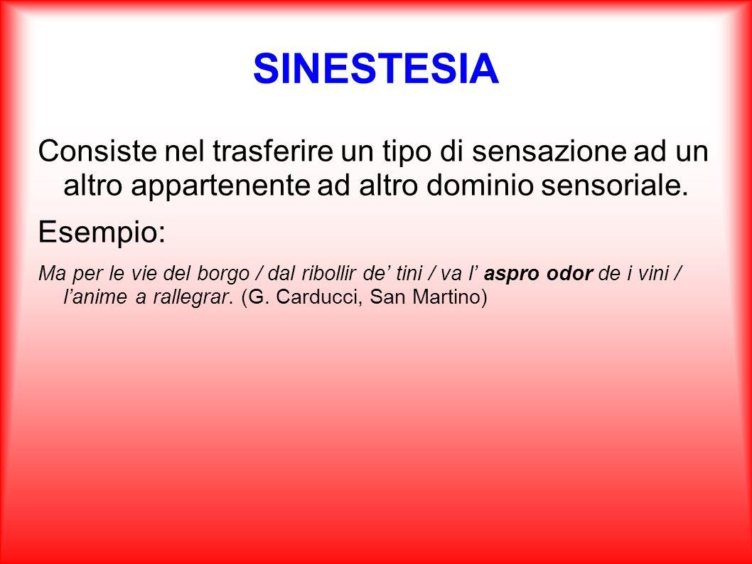 SINESTESIA Consiste nel trasferire un tipo di sensazione ad un altro appartenente ad altro dominio sensoriale.