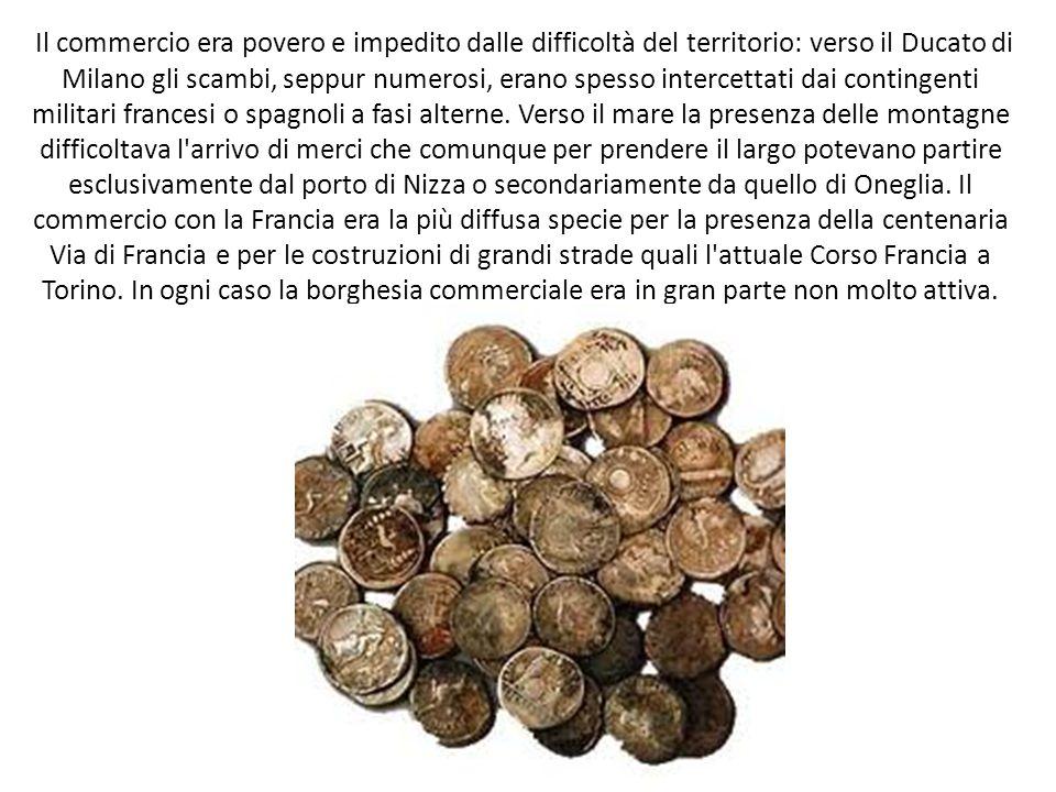 Il commercio era povero e impedito dalle difficoltà del territorio: verso il Ducato di Milano gli scambi, seppur numerosi, erano spesso intercettati dai contingenti militari francesi o spagnoli a fasi alterne.