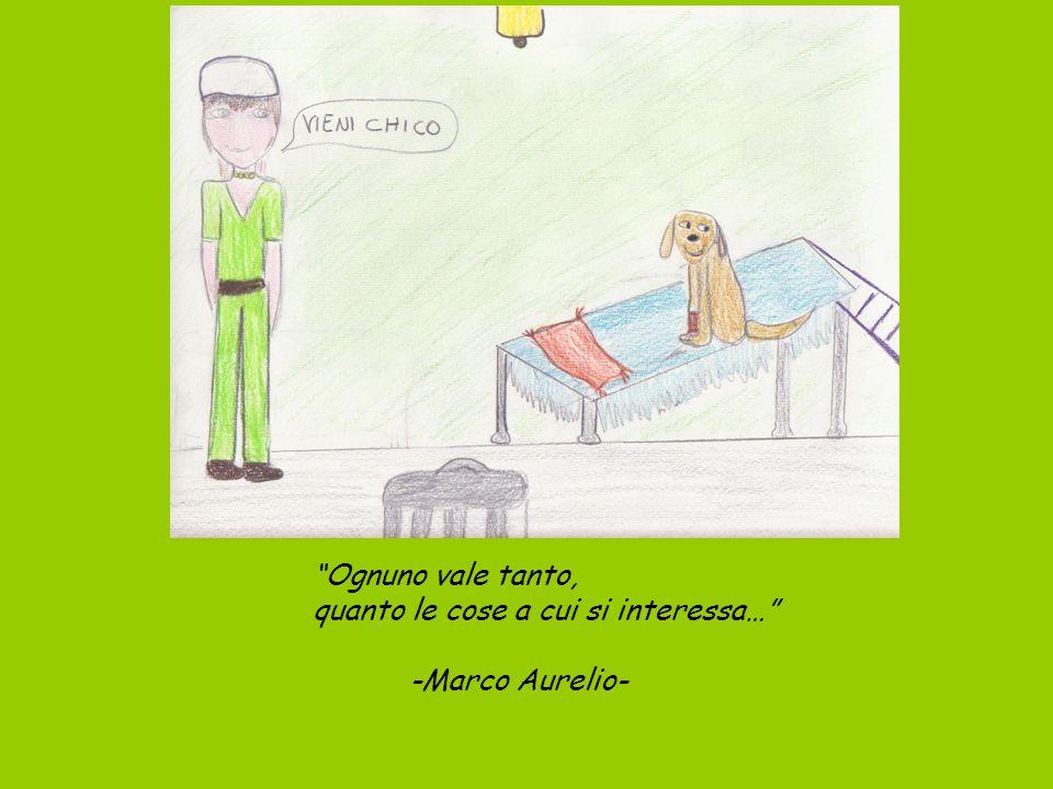 Ognuno vale tanto, quanto le cose a cui si interessa… -Marco Aurelio-