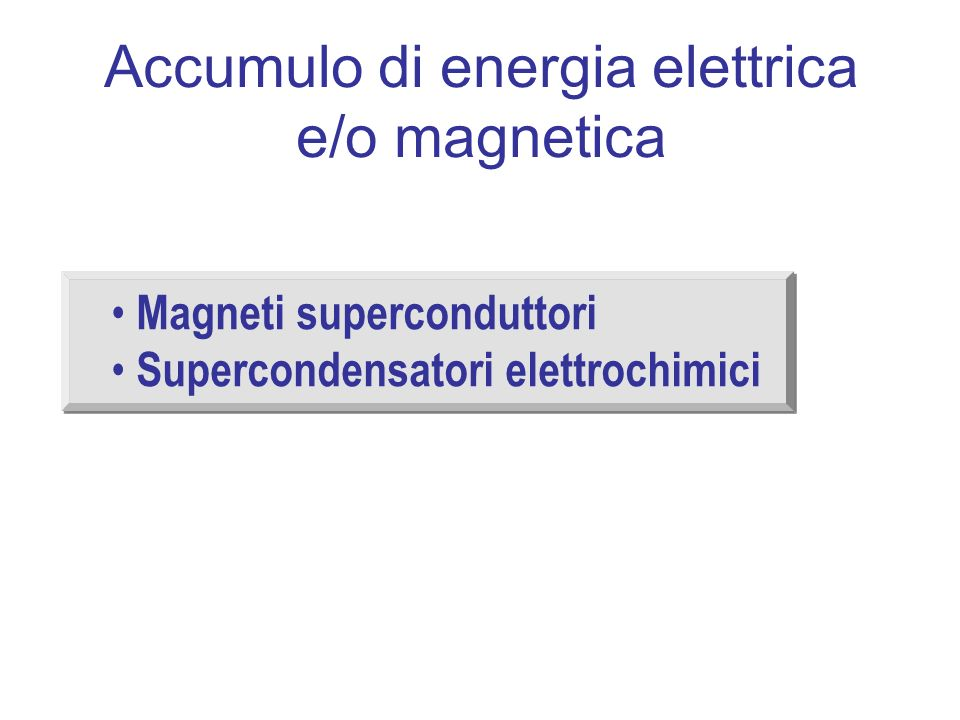 Accumulo di energia elettrica e/o magnetica