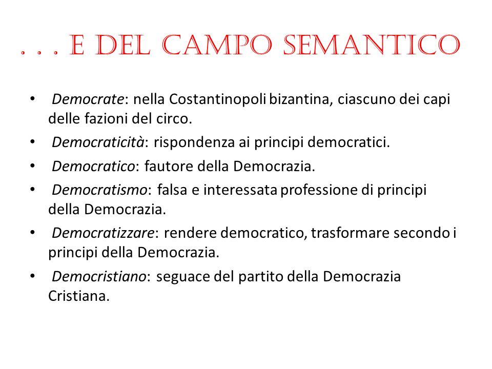 . . . E del campo semantico Democrate: nella Costantinopoli bizantina, ciascuno dei capi delle fazioni del circo.