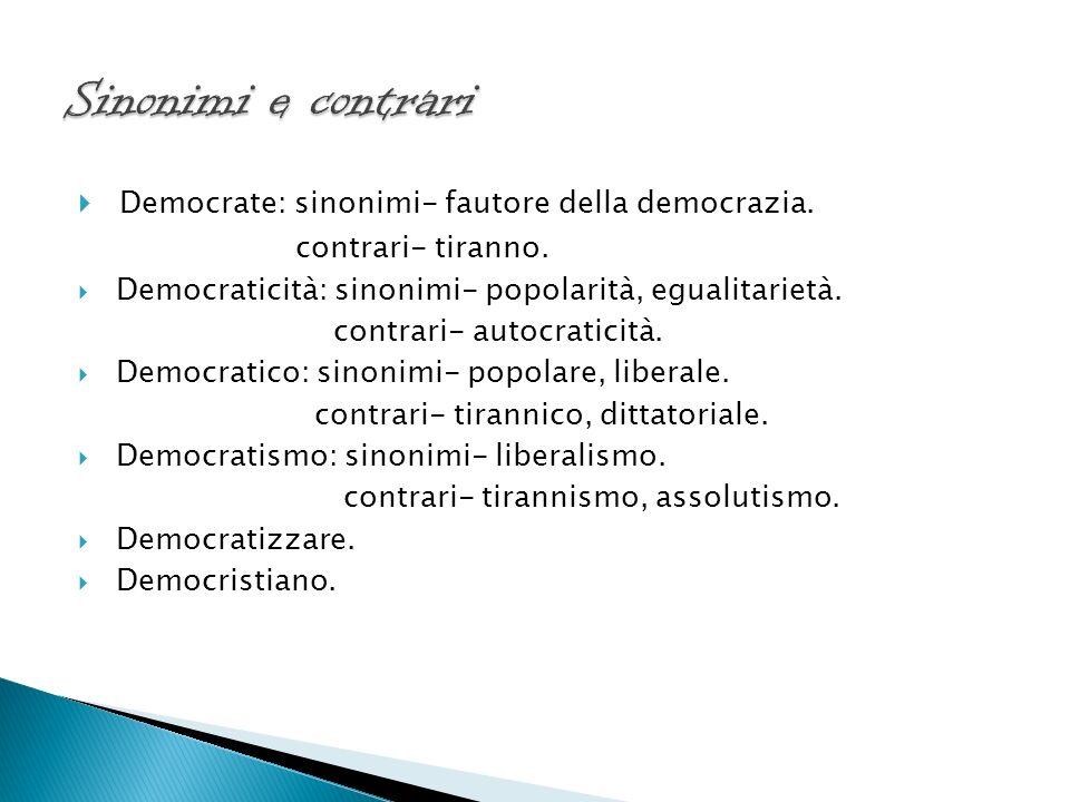 Sinonimi e contrari Democrate: sinonimi- fautore della democrazia.