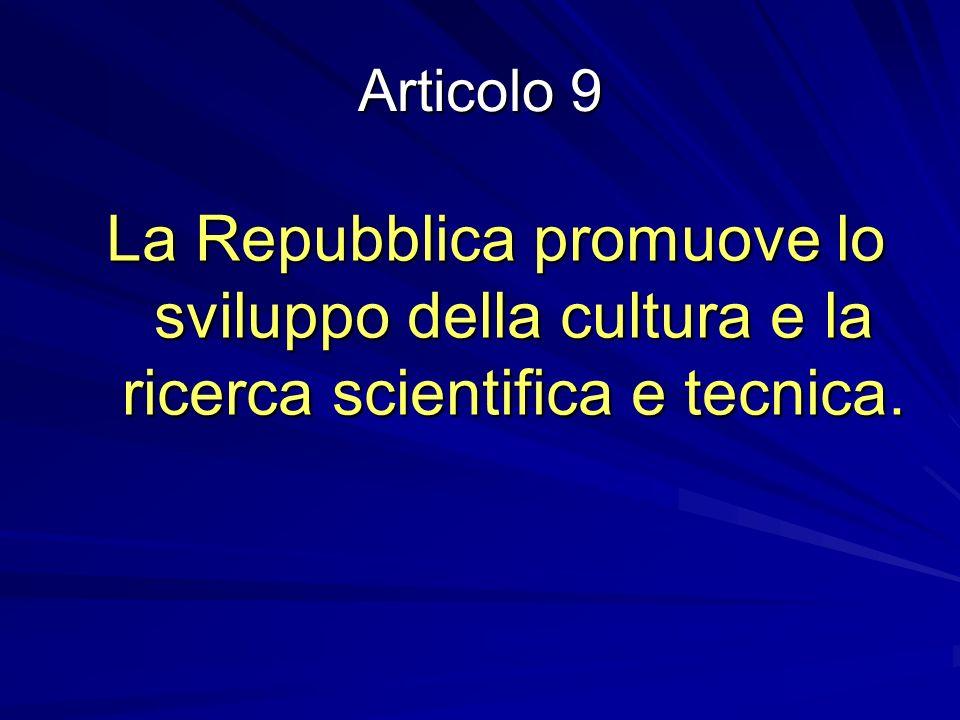 Articolo 9 La Repubblica promuove lo sviluppo della cultura e la ricerca scientifica e tecnica.