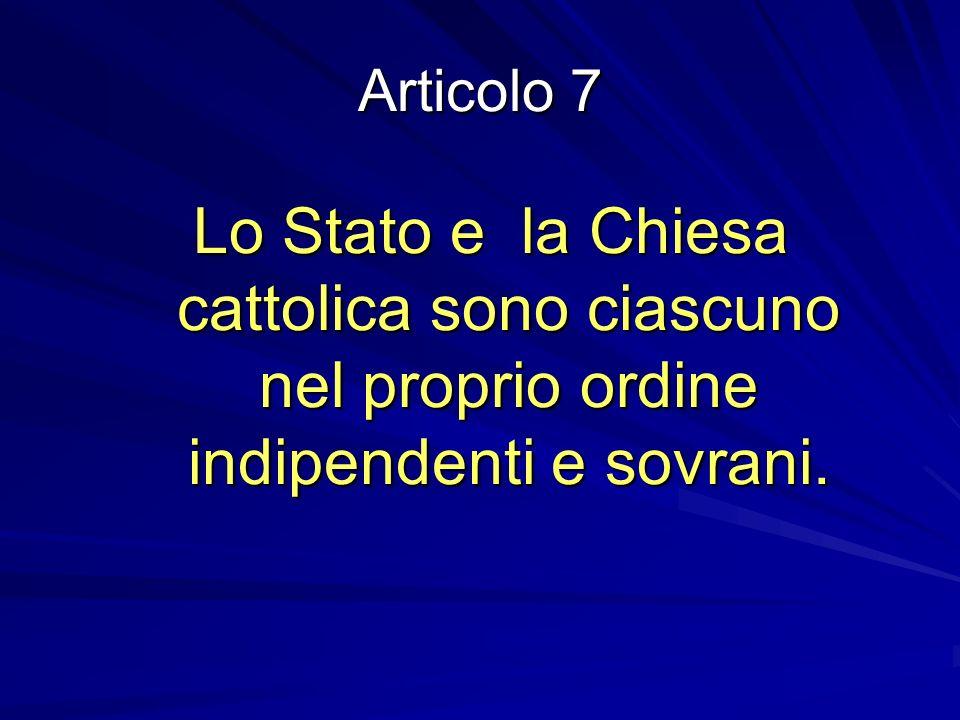 Articolo 7 Lo Stato e la Chiesa cattolica sono ciascuno nel proprio ordine indipendenti e sovrani.