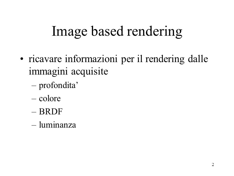 Image based rendering ricavare informazioni per il rendering dalle immagini acquisite. profondita'