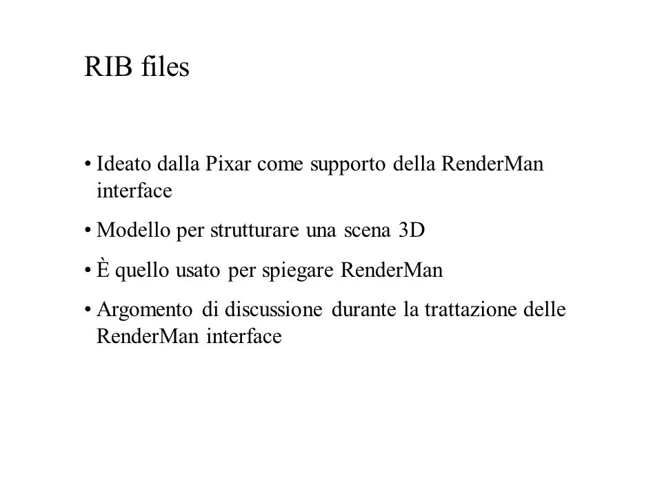 RIB files Ideato dalla Pixar come supporto della RenderMan interface