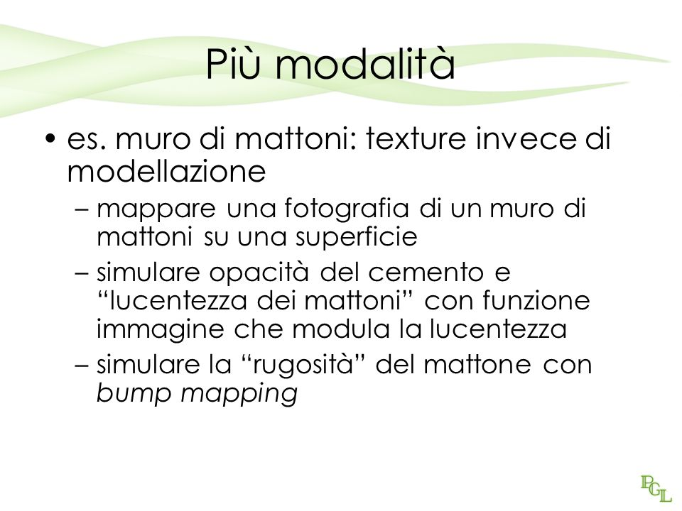 Più modalità es. muro di mattoni: texture invece di modellazione