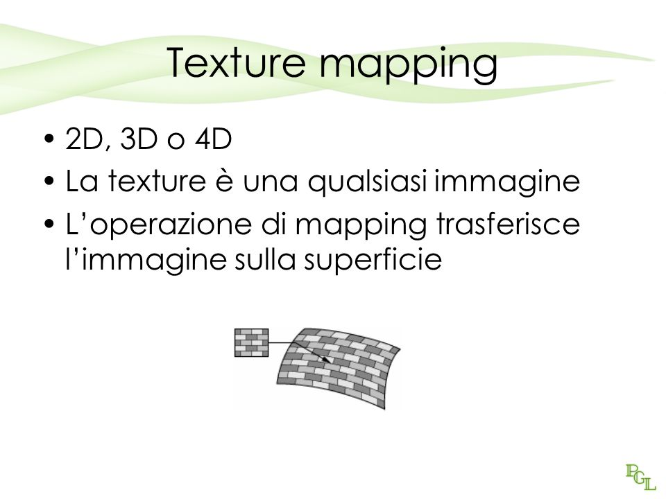 Texture mapping 2D, 3D o 4D La texture è una qualsiasi immagine