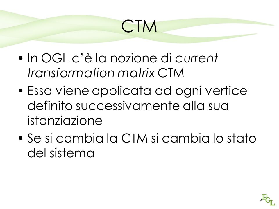 CTM In OGL c'è la nozione di current transformation matrix CTM