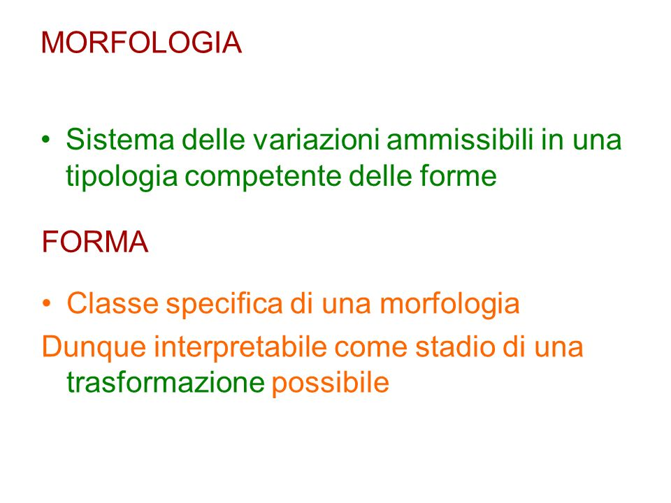 MORFOLOGIASistema delle variazioni ammissibili in una tipologia competente delle forme. FORMA. Classe specifica di una morfologia.
