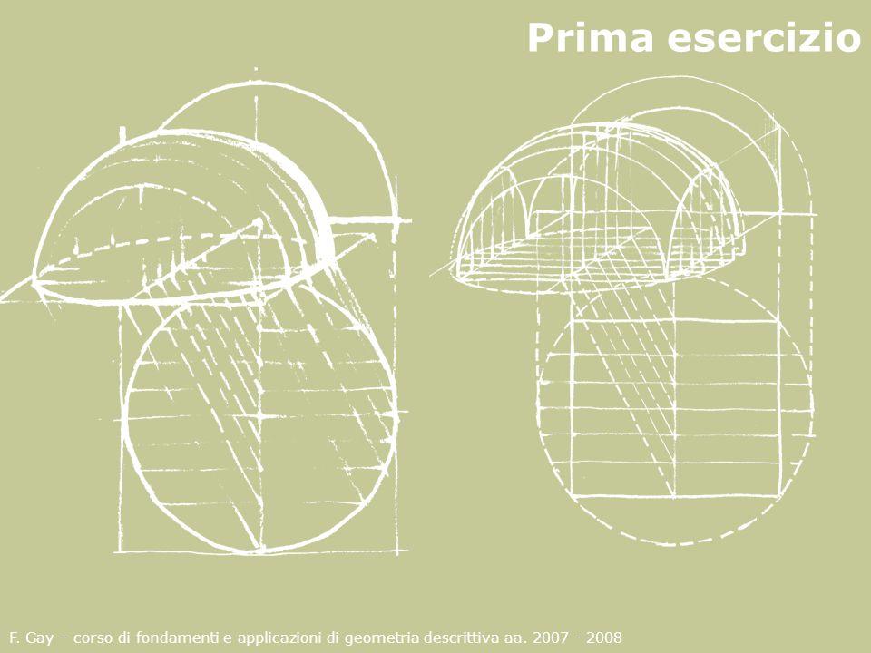 Prima esercizio F. Gay – corso di fondamenti e applicazioni di geometria descrittiva aa.