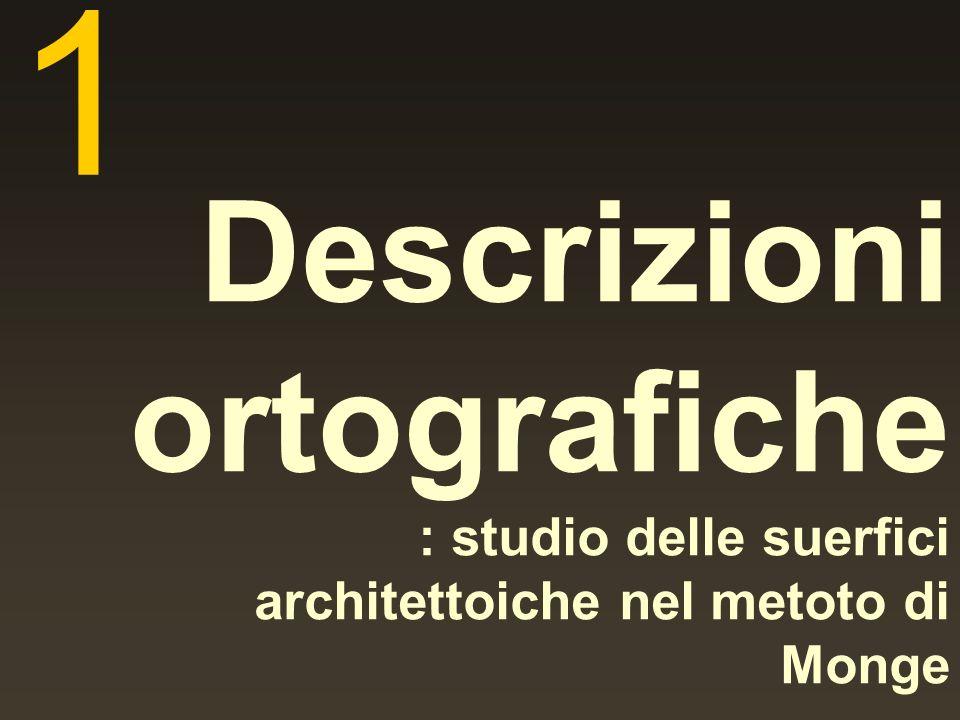 1 Descrizioni ortografiche : studio delle suerfici architettoiche nel metoto di Monge