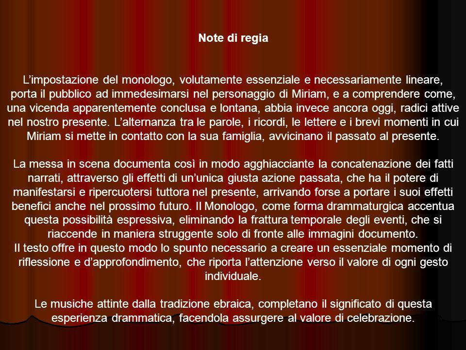 Note di regia L'impostazione del monologo, volutamente essenziale e necessariamente lineare,