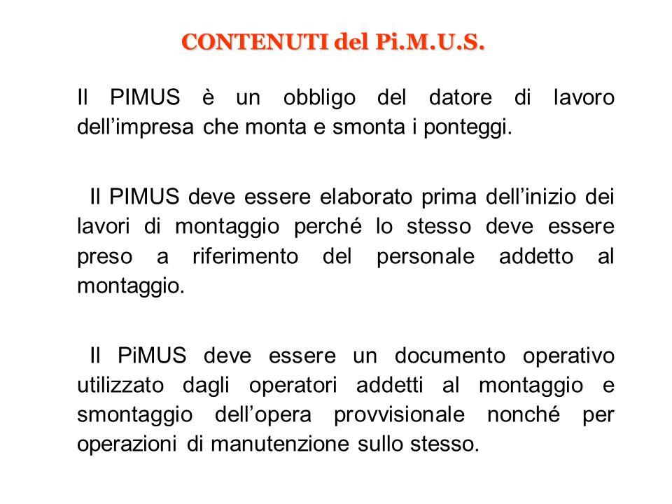 CONTENUTI del Pi.M.U.S.Il PIMUS è un obbligo del datore di lavoro dell'impresa che monta e smonta i ponteggi.