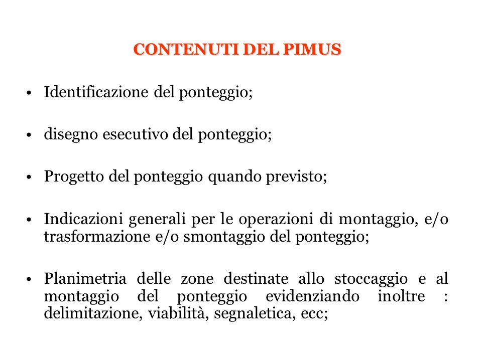 CONTENUTI DEL PIMUS Identificazione del ponteggio; disegno esecutivo del ponteggio; Progetto del ponteggio quando previsto;