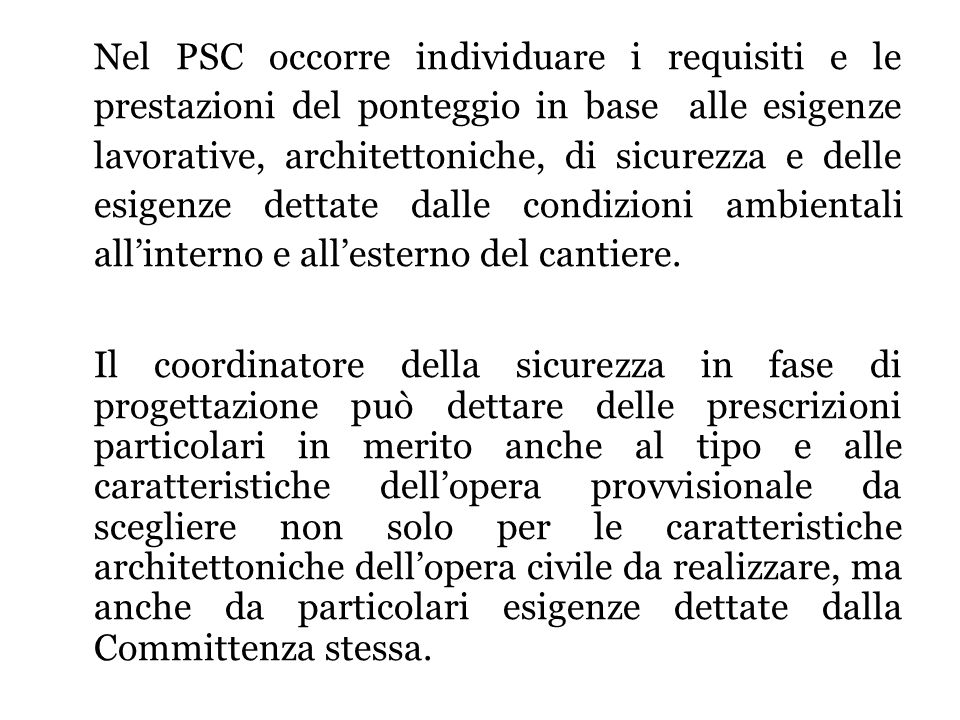 Nel PSC occorre individuare i requisiti e le prestazioni del ponteggio in base alle esigenze lavorative, architettoniche, di sicurezza e delle esigenze dettate dalle condizioni ambientali all'interno e all'esterno del cantiere.