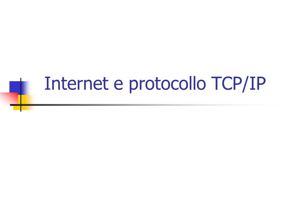 Internet e protocollo TCP/IP
