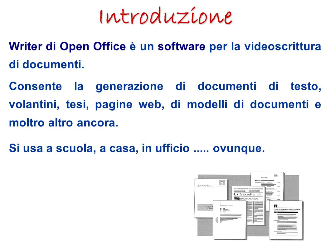 Introduzione Writer di Open Office è un software per la videoscrittura di documenti.