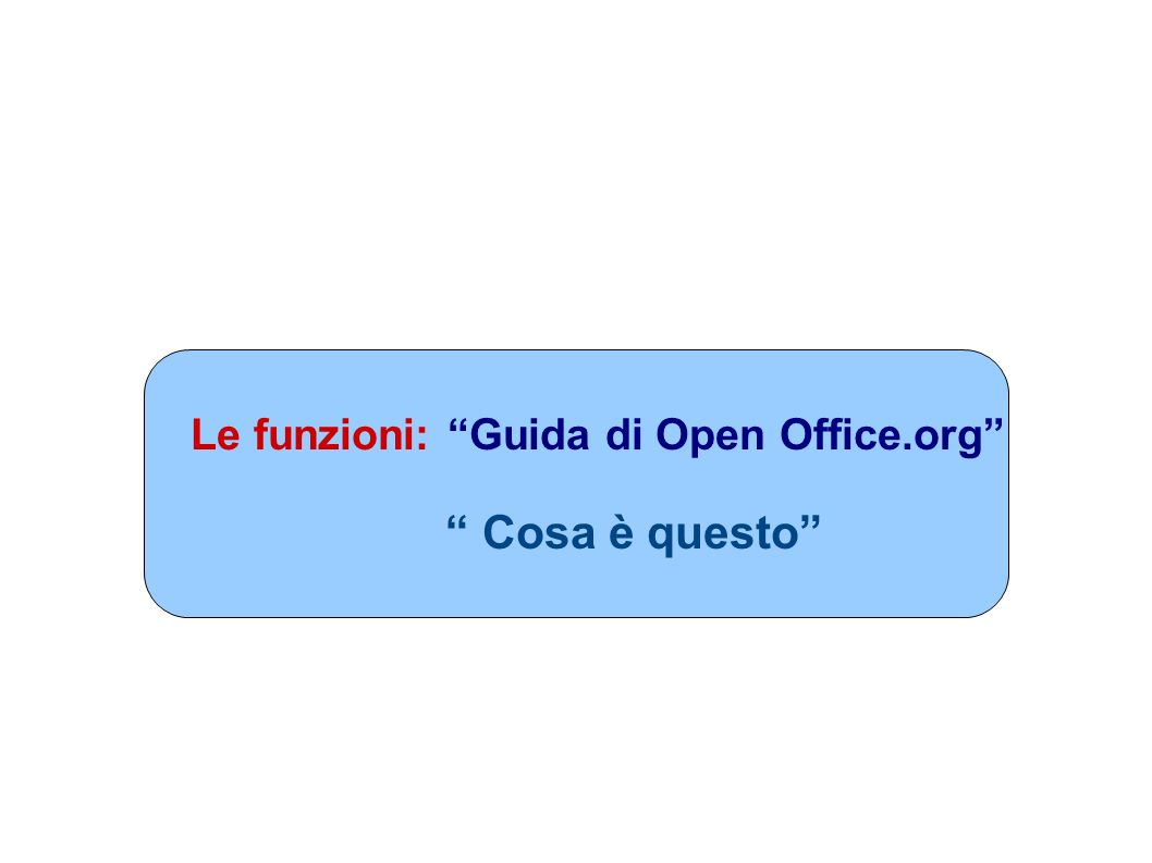 Le funzioni: Guida di Open Office.org Cosa è questo