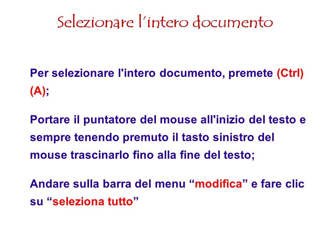 Per selezionare l intero documento, premete (Ctrl) (A);