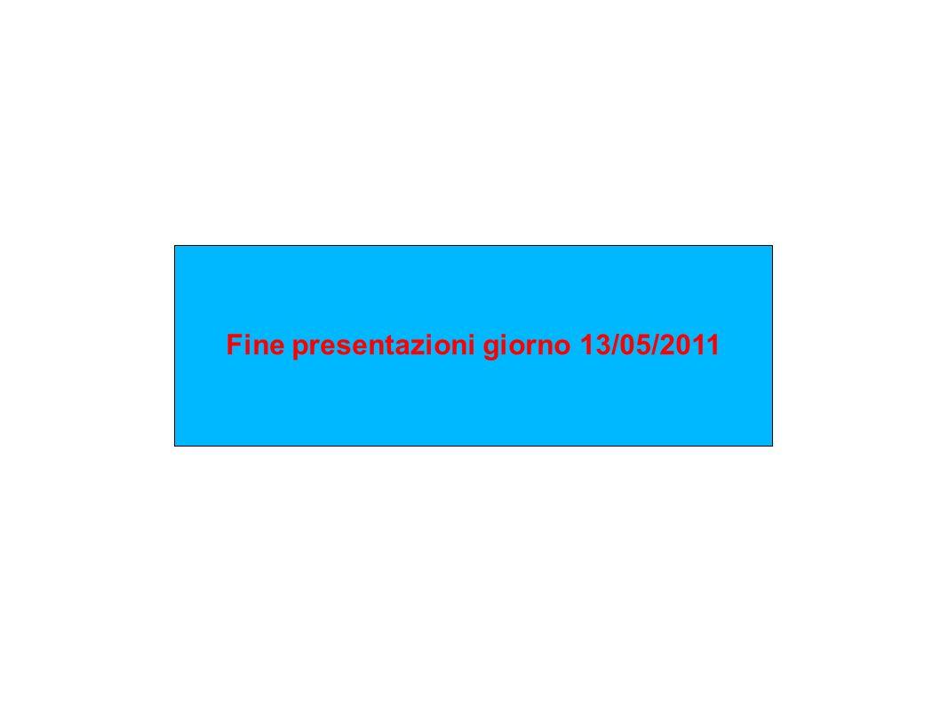 Fine presentazioni giorno 13/05/2011