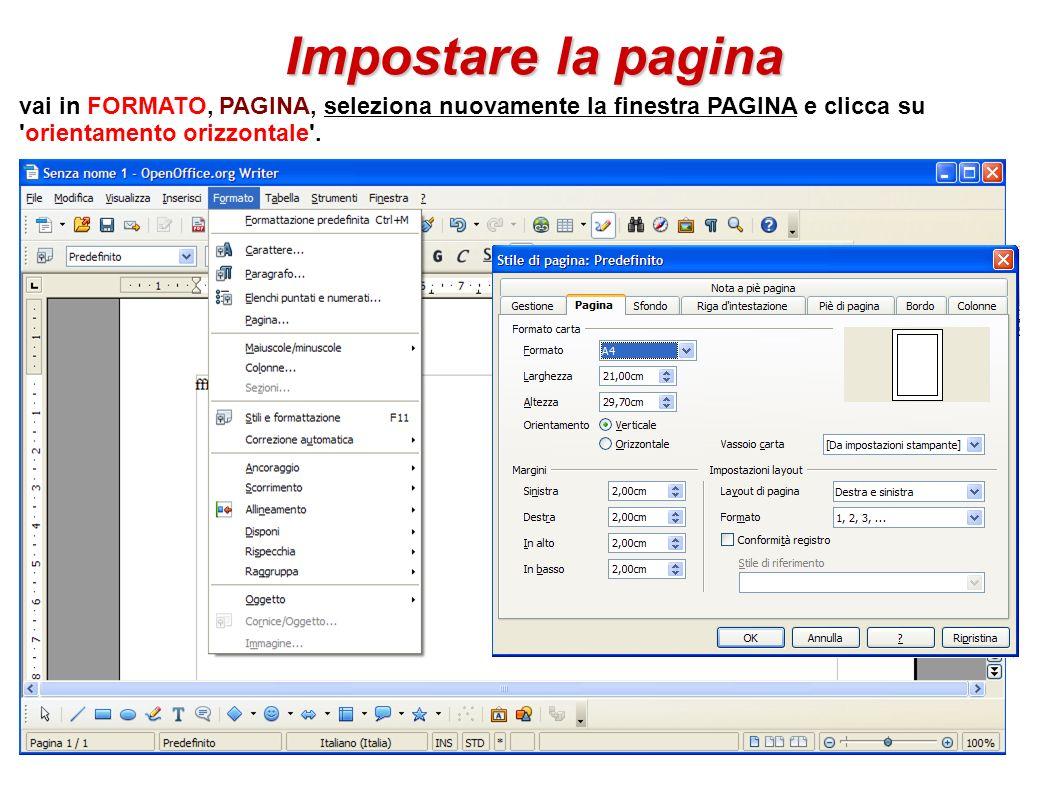 Impostare la pagina vai in FORMATO, PAGINA, seleziona nuovamente la finestra PAGINA e clicca su orientamento orizzontale .