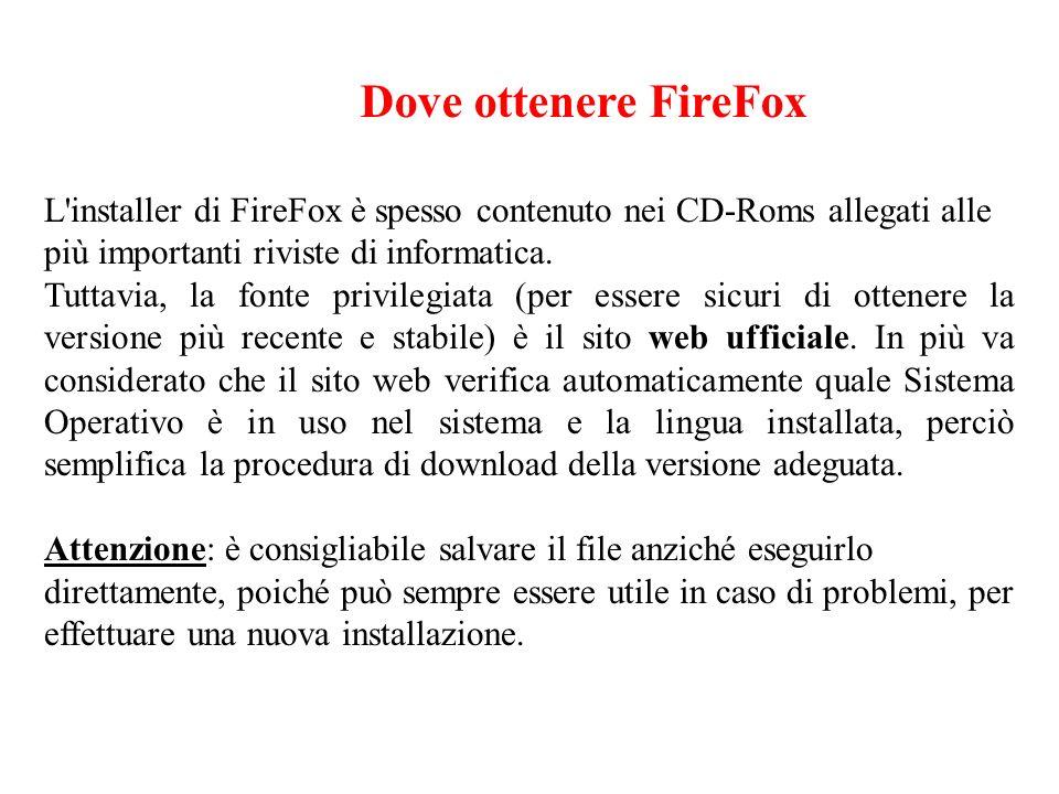 Dove ottenere FireFox L installer di FireFox è spesso contenuto nei CD-Roms allegati alle più importanti riviste di informatica.