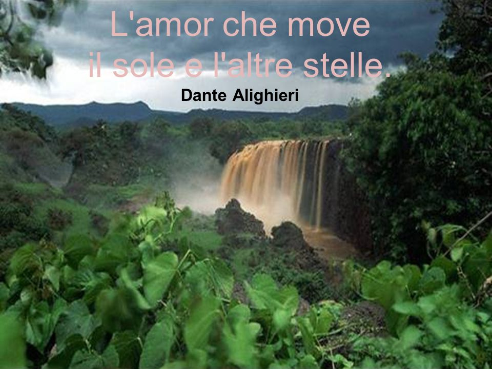 L amor che move il sole e l altre stelle. Dante Alighieri