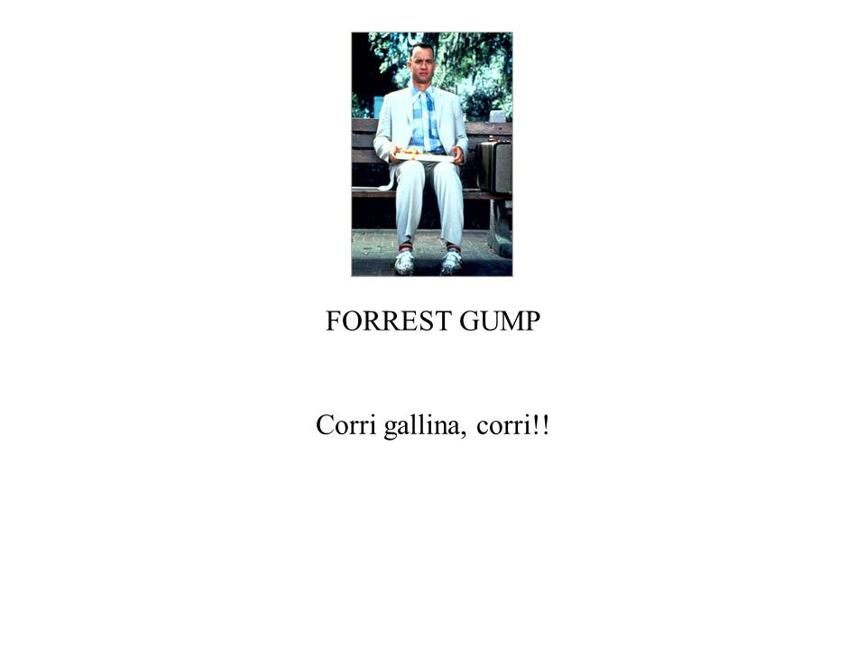 FORREST GUMP Corri gallina, corri!!