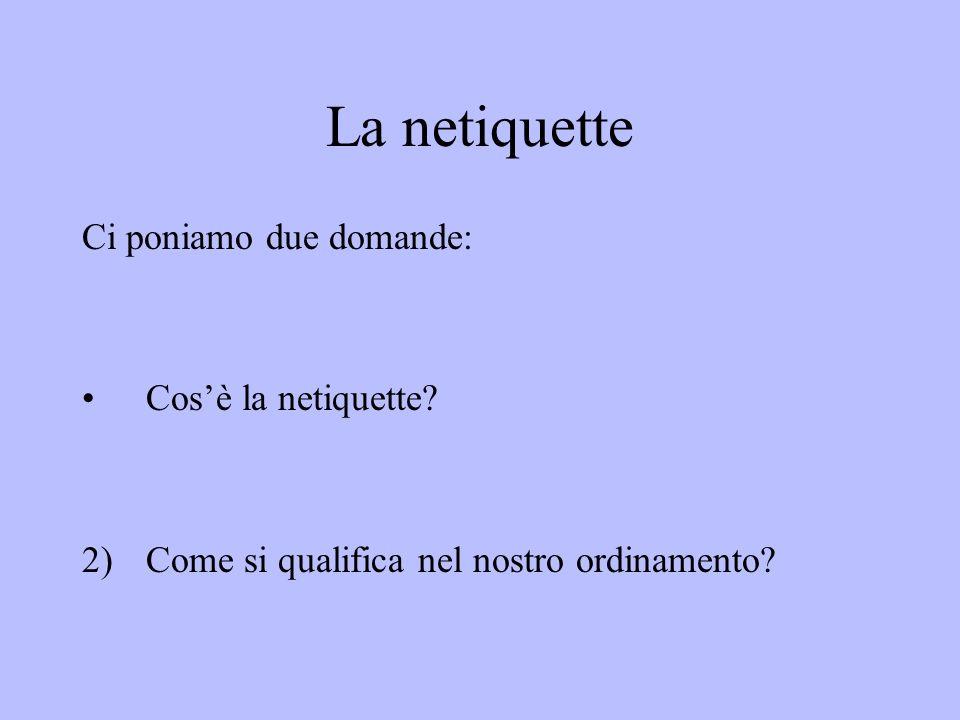 La netiquette Ci poniamo due domande: Cos'è la netiquette