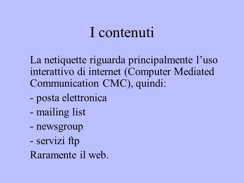 I contenuti La netiquette riguarda principalmente l'uso interattivo di internet (Computer Mediated Communication CMC), quindi: