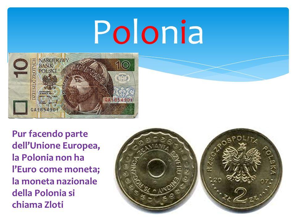 Polonia Pur facendo parte dell'Unione Europea, la Polonia non ha l'Euro come moneta; la moneta nazionale della Polonia si chiama Zloti.