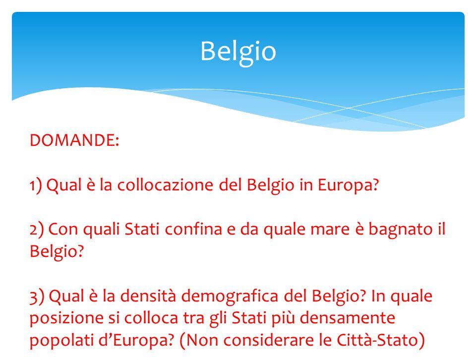 Belgio DOMANDE: 1) Qual è la collocazione del Belgio in Europa
