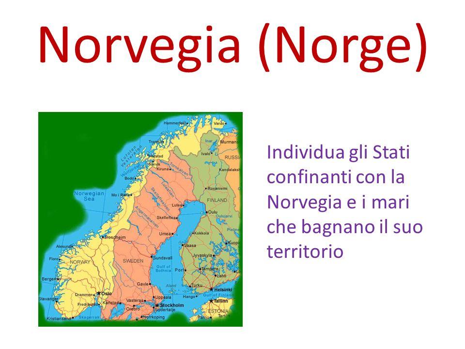 Norvegia (Norge) Individua gli Stati confinanti con la Norvegia e i mari che bagnano il suo territorio.