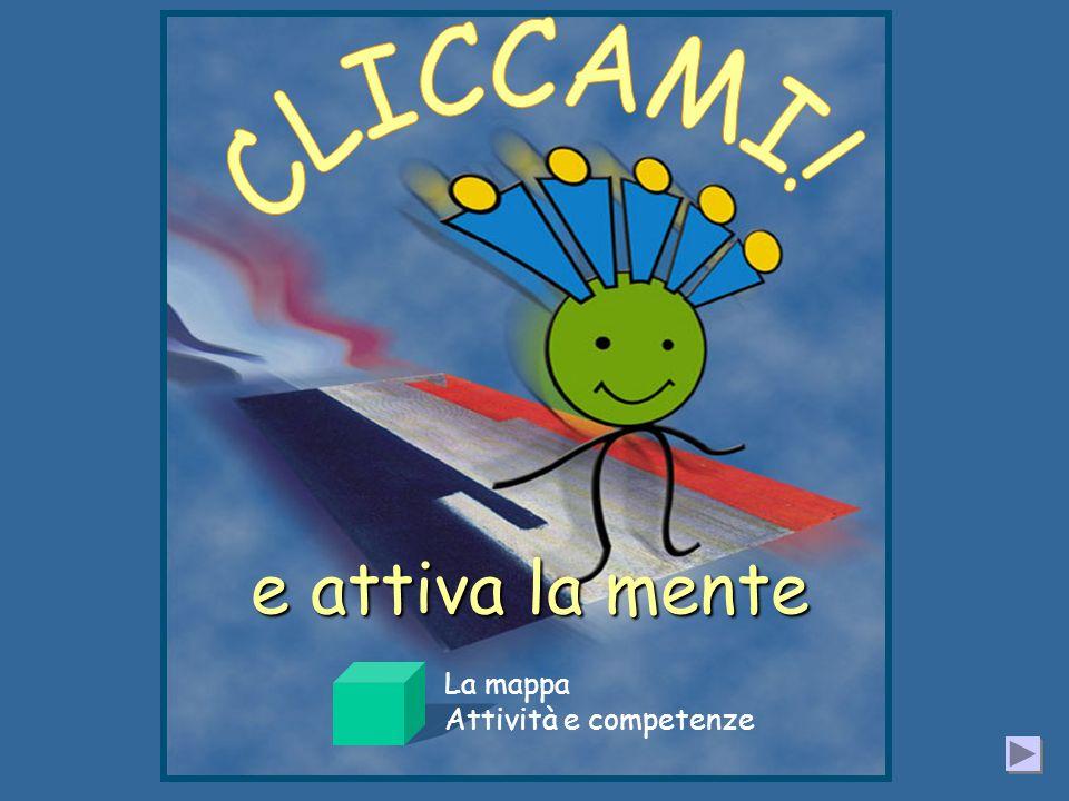 CLICCAMI! e attiva la mente La mappa Attività e competenze