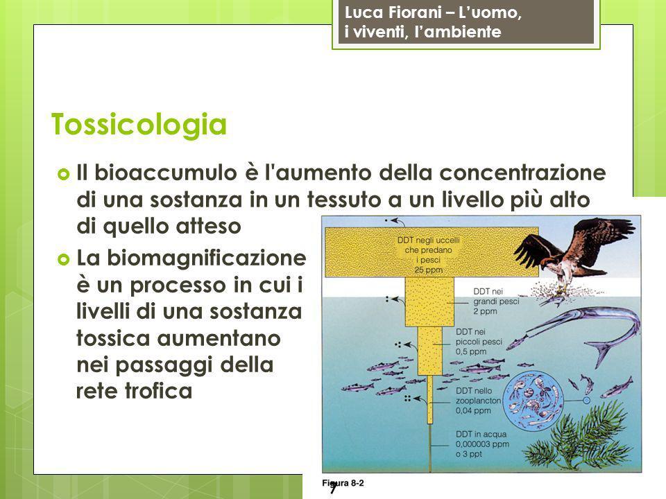 Tossicologia Il bioaccumulo è l aumento della concentrazione di una sostanza in un tessuto a un livello più alto di quello atteso.