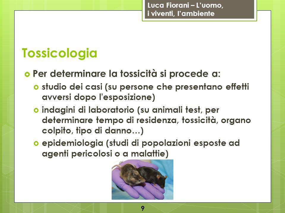 Tossicologia Per determinare la tossicità si procede a: