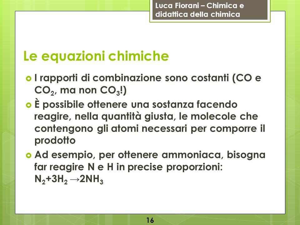 Le equazioni chimiche I rapporti di combinazione sono costanti (CO e CO2, ma non CO3!)