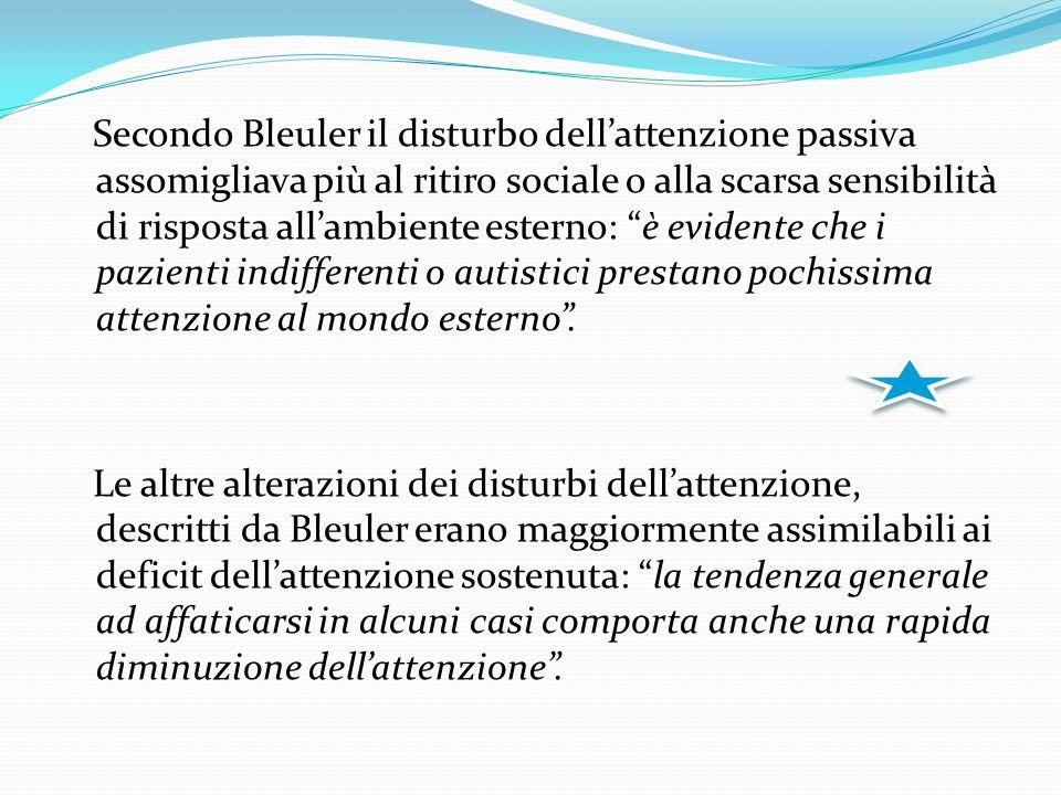Secondo Bleuler il disturbo dell'attenzione passiva assomigliava più al ritiro sociale o alla scarsa sensibilità di risposta all'ambiente esterno: è evidente che i pazienti indifferenti o autistici prestano pochissima attenzione al mondo esterno .