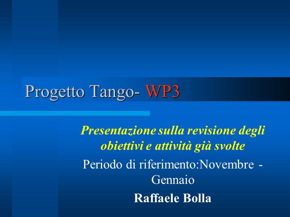 Progetto Tango- WP3 Presentazione sulla revisione degli obiettivi e attività già svolte. Periodo di riferimento:Novembre - Gennaio.