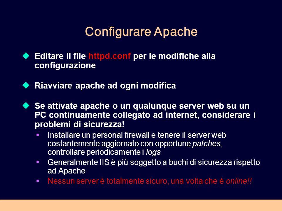 Configurare Apache Editare il file httpd.conf per le modifiche alla configurazione. Riavviare apache ad ogni modifica.