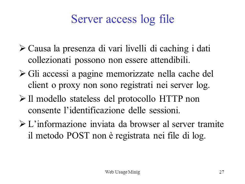 Web Usage Mining Server access log file. Causa la presenza di vari livelli di caching i dati collezionati possono non essere attendibili.