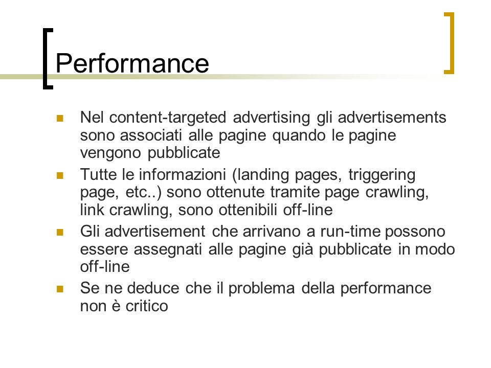 Performance Nel content-targeted advertising gli advertisements sono associati alle pagine quando le pagine vengono pubblicate.