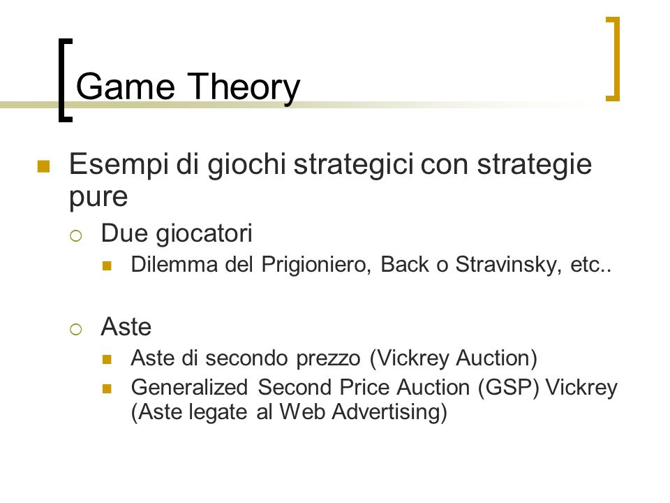 Game Theory Esempi di giochi strategici con strategie pure