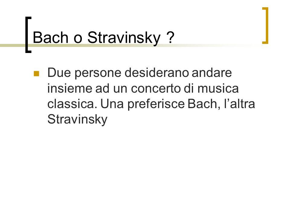 Bach o Stravinsky . Due persone desiderano andare insieme ad un concerto di musica classica.