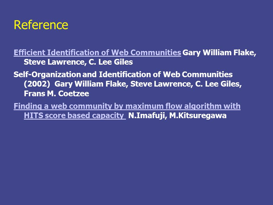 Reference Efficient Identification of Web Communities Gary William Flake, Steve Lawrence, C. Lee Giles.